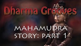 Dharma Grooves: A Dharma Story, Mahamudra Part 1