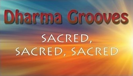 Dharma Grooves:  Learning Meditation Part-4 Sacred,Sacred, Sacred