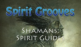 Spirit Grooves: Shamans -- Spirit Guides