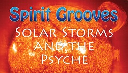 Spirit Grooves: Solar Storms and the Psyche