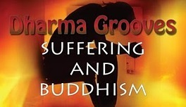 Dharma Grooves: Suffering and Buddhism